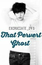 That Pervert GHOST by Excruciate_24