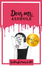 Dear Mr. Asshole (Wattys2016Winner) by Stilinski24McCall11