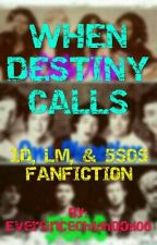WHEN DESTINY CALLS (LM,1D,and5SOS) by EversinceChildhood00