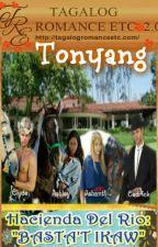 "Hacienda Del Rio Present: Basta""t Ikawby: Tonyang by TagalogRomanceEtc"