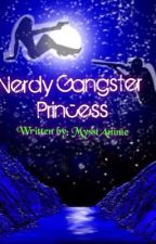 Nerdy Gangster Princess (Completed) by MysstAnime