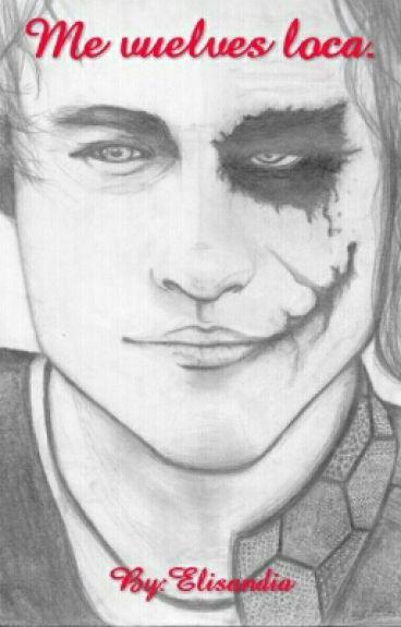Me vuelves loca. (Joker)