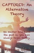 CAPTURED- An Alternative Theory by shivangi9sharma