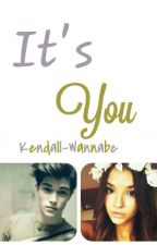 it's you by kendall-wannabe