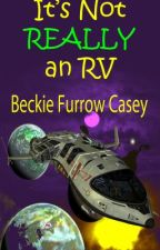 It's Not Really An RV by BeckieCasey