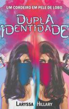 DUPLA IDENTIDADE - Um Cordeiro Em Pele De Lobo [RETIRADO] by LaryssaHillary