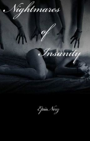 Nightmares of Insanity by EpicNerdz
