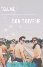 (DISCONTINUED) Tell Me, Don't Give Up | Riley McDonough Fanfic by ByeMadness