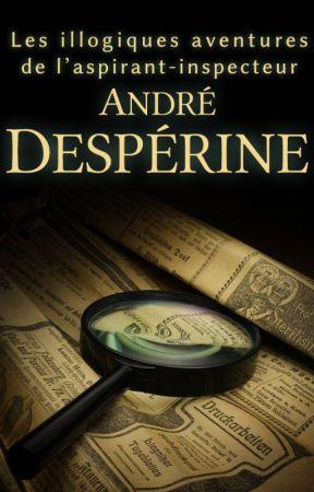 André Despérine (Les illogiques aventures de l'aspirant-inspecteur) by mchlroch