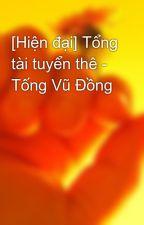 [Hiện đại] Tổng tài tuyển thê - Tống Vũ Đồng by greenpice
