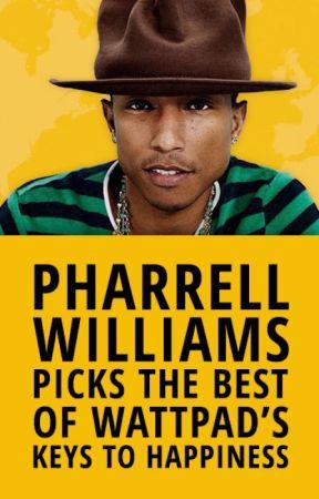 Pharrell Williams Picks The Best of Wattpad's Keys to Happiness by PharrellWilliams