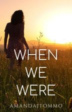 When We Were [h.s.]   Wattys2015 by amandaJtommo