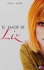 El amor de Liz. by itscamimosre