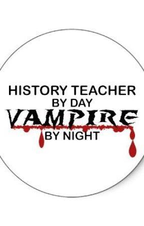 History Teacher by day; Vampire by night <3 by XxTwiHard97xX