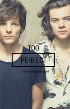 Too Perfect || L.S || in finnish by Larrysadoptionchild