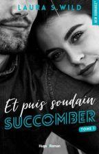 Et puis soudain... Succomber (Sous contrat d'édition) by WildAndFree_LSR