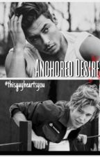Anchored Desires. (BoyxBoy) by thisguyheartsyou