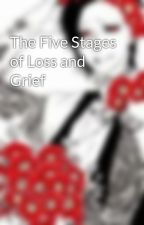 The Five Stages of Loss and Grief by UtatheGhoul
