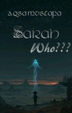 Sarah Who? [On Hold] [Unedited] by aqsamustaf