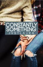 Constantly Something by jvstlaura