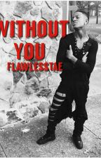 Without You (T.L.A.D.I.L.2)( BoyxBoy) by FlawlessTae