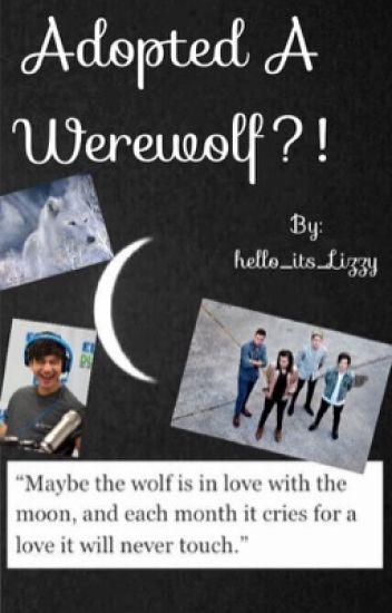Adopted a werewolf?!
