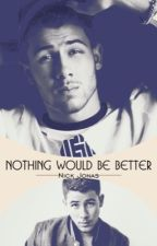 Nothing Would Be Better[Nick Jonas] by JonasLove051516