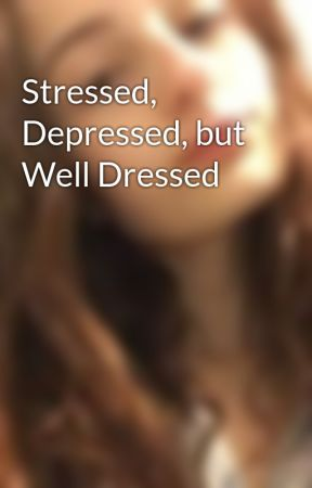 Stressed, Depressed, but Well Dressed by rachell_naomi