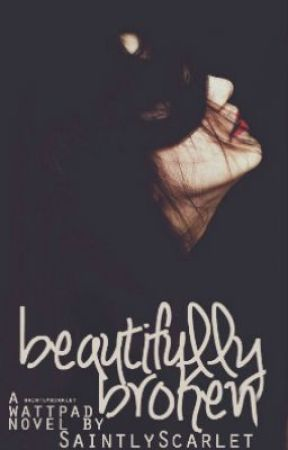 Beautifully Broken #Wattys2015 by SaintlyScarlet