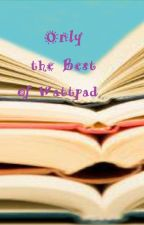 Only The Best of Wattpad by strawberry9090