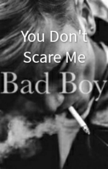 You Don't Scare Me Bad Boy
