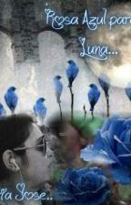 Rosa Azul para mi Luna by mamamori1969