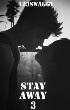 Stay Away 3 (sequel to Stay Away 2) | #Wattys2015 by 123swaggy