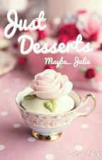 Just Desserts by Maybe_Julie