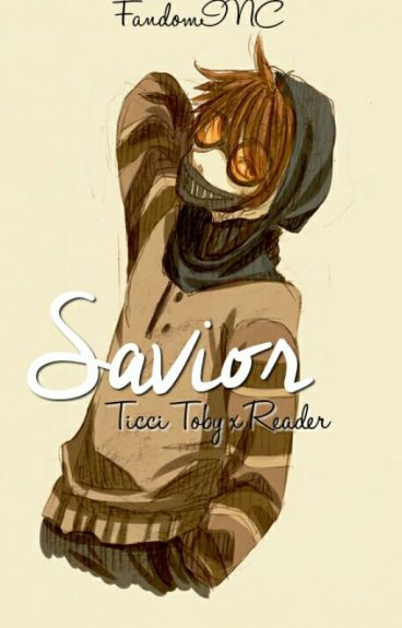 Savior 》Ticci Toby x Reader {EDITING}