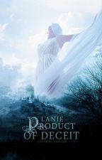 Product Of Deceit(Editing!) by LanieBug