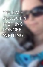 **PLEASE CHOOSE 4 ME** (NO LONGER WRITING) by seximomma724