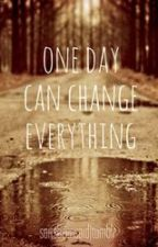 One Day Can Change Everything   by divalishizz1