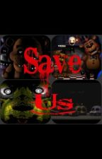 Save Us (Five Nights at Freddy's Fanfiction) *BOOK 3* by Katy160