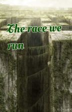 The Race We Run ( The Maze Runner FanFic) by hannhmm