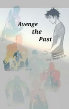 Avenge the Past. by AJD-Fangirl