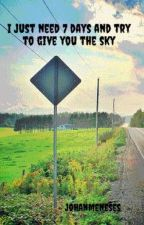 I Just Need 7 Days And Try To Give You The Sky#wattys2016 by johanmeneses