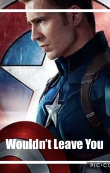 Wouldn't Leave You (A Captain America Fan fiction)