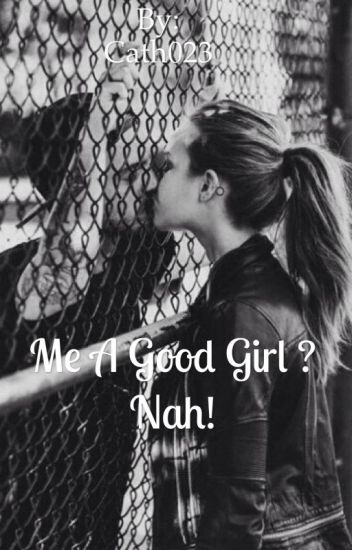 Me A Good Girl ? Nah !// TERMINÉ [correction]