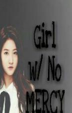 Girl with no MERCY (COMPLETE) by ShanikkaAlbacete143