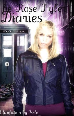 The Rose Tyler Diaries (Doctor Who Fanfiction)