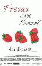 Fresas con...¿Semen? (Larry Stylinson) by xprincessharryx