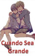 Cuando sea Grande [MakoHaru] by sayuri2379