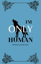 I'm Only Human. (Part 2 of ISDYSW?) [TEMPORARILY ON HOLD] by osnapitzsarahhh