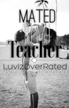 Mated to my teacher! by LuvIzOverRated